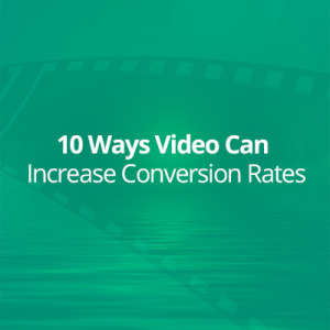 10 Ways Video Can Increase Conversion Rates