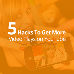 5 Hacks to get more video plays on YouTube