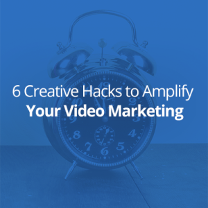 6 Creative, 10-Second Hacks to Amplify Your Video Marketing