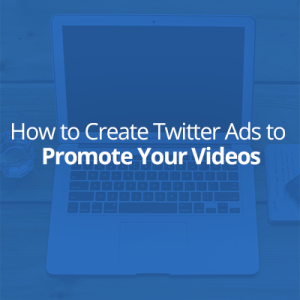 How to Create Twitter Ads To Promote Your Videos