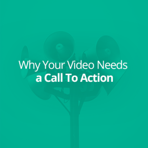 Video Needs a Call to Action