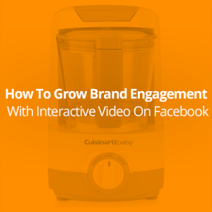 Grow Brand Engagement with Interactive Video on Facebook