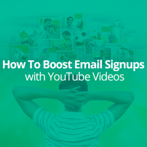 How Content Driven Sites Can Boost Email Signups with YouTube Videos